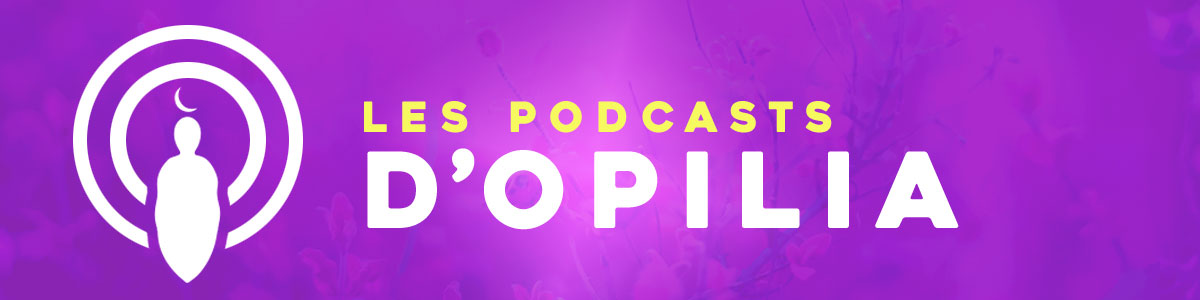 podcasts d'Opilia